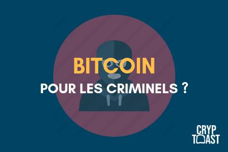 Pires arguments avancés contre le Bitcoin, épisode 3 : Le BTC est la monnaie des CRIMINELS