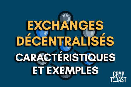 Exchanges décentralisés : caractéristiques et exemples