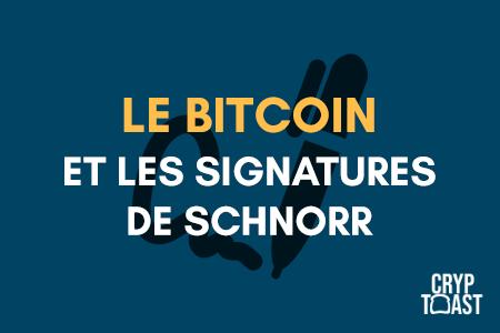 Le Bitcoin et les Signatures de Schnorr