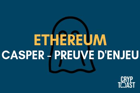 ethereum et casper, la preuve d'enjeu (pos)