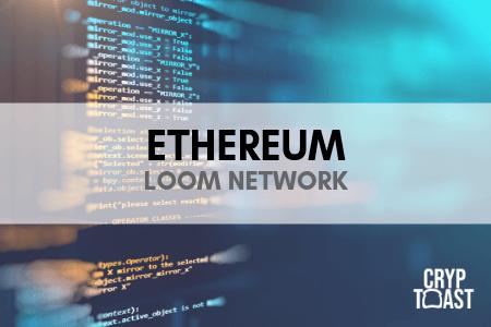 Le Loom Network, un projet de surcouche sur Ethereum