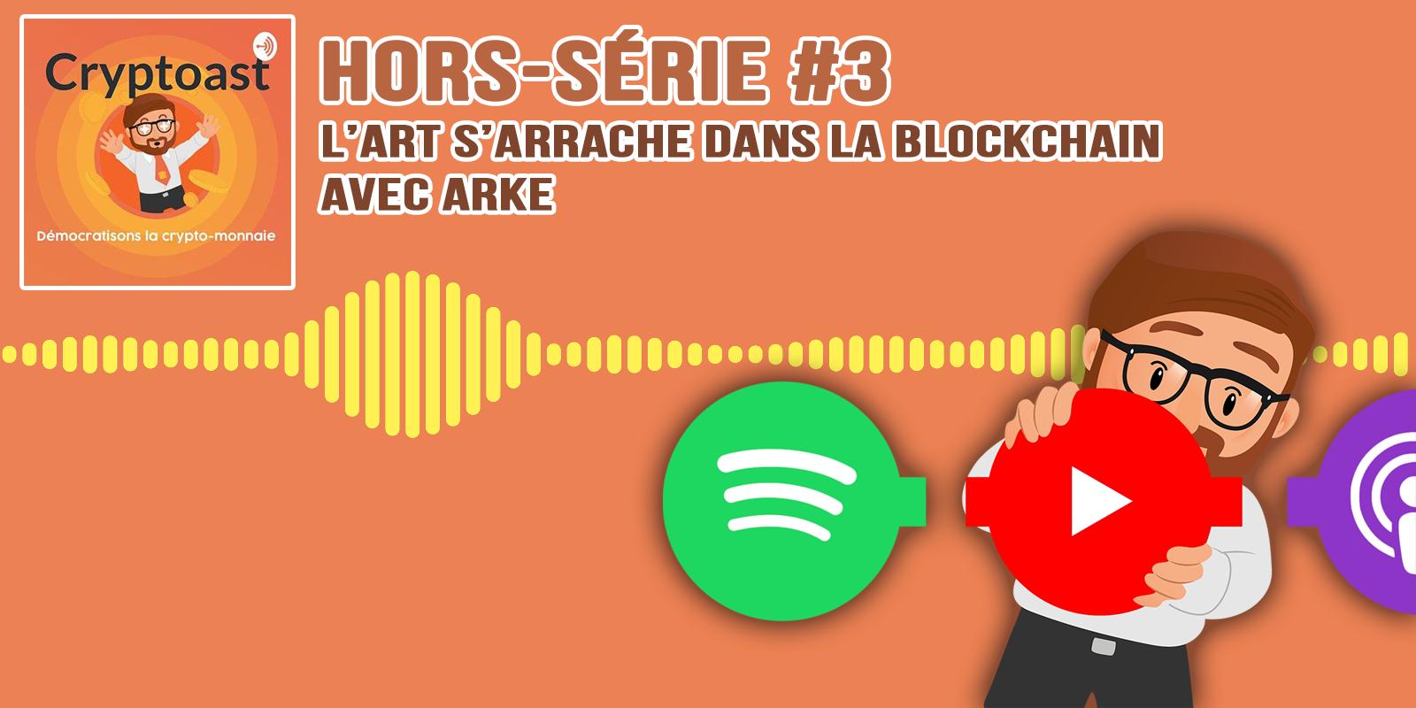 Podcast hors-série #3 - L'art s'arrache dans la blockchain, avec Arke