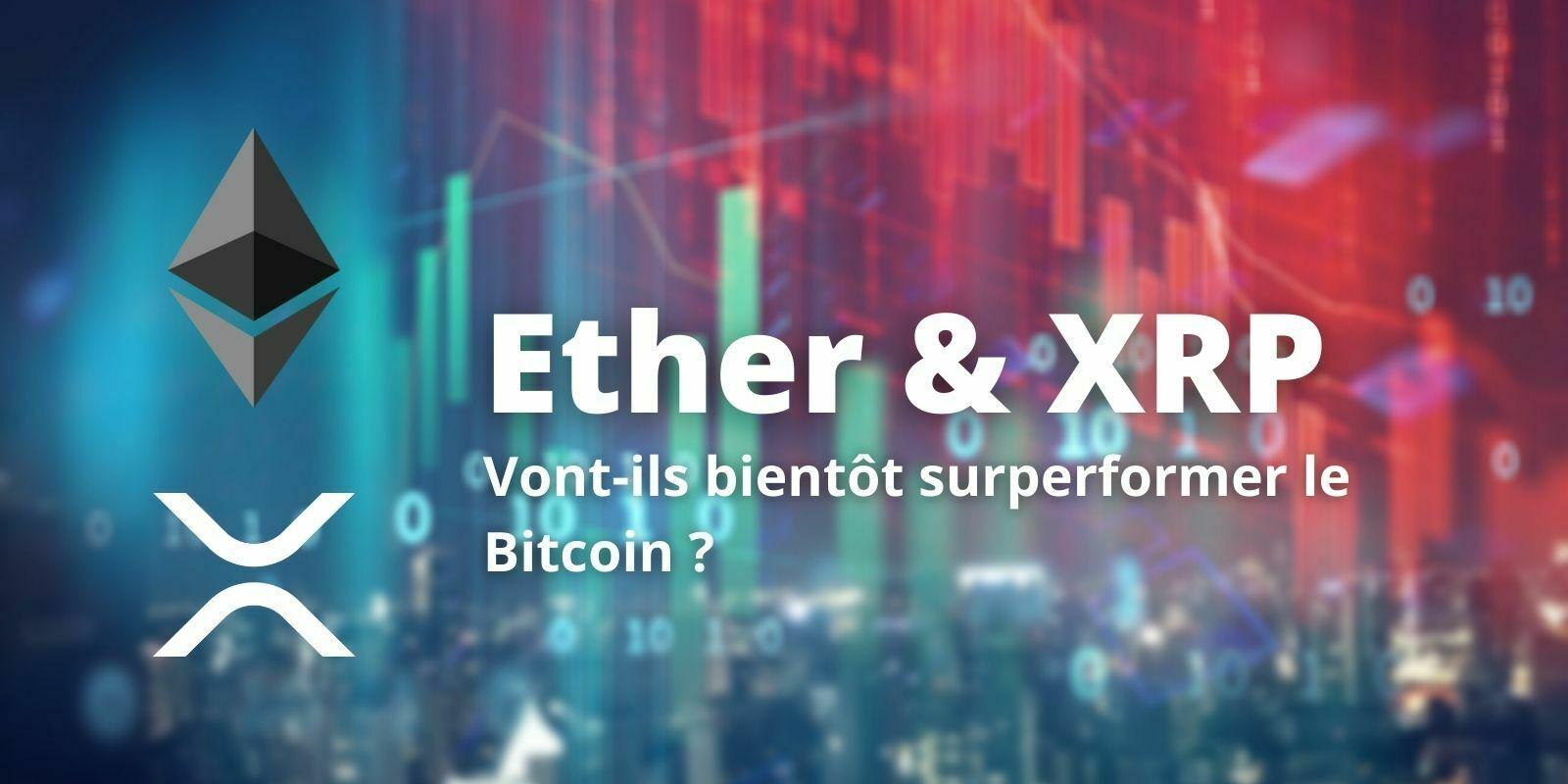 L'Ethereum (ETH) et le XRP pourraient surperformer le Bitcoin (BTC) à court terme