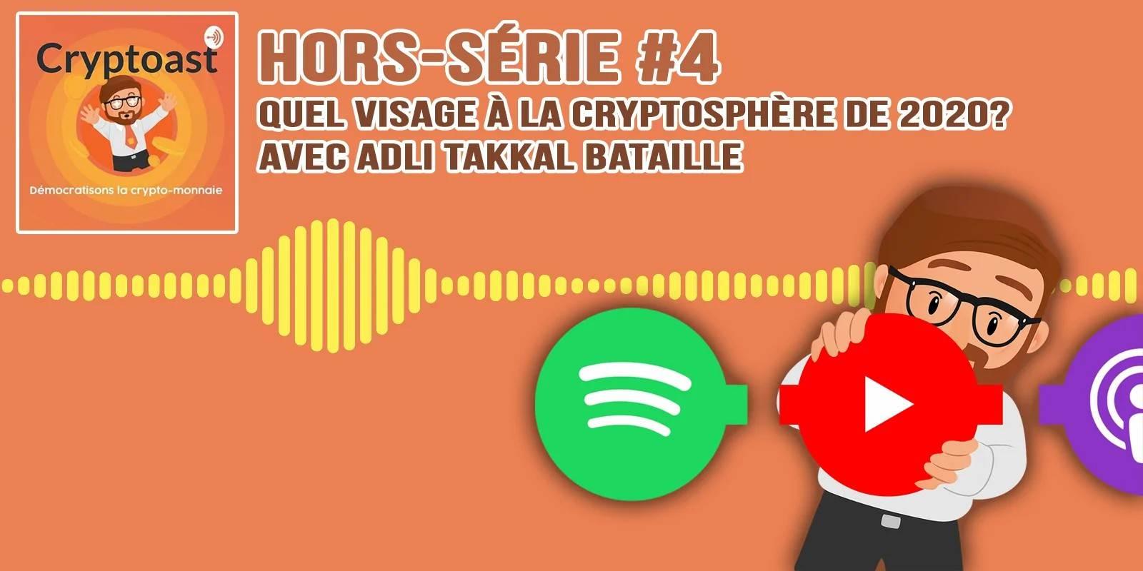 Podcast hors-série #4 - Quel visage à la cryptosphère de 2020 ? Avec Adli Takkal Bataille