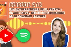 Podcast #16 - Crypto-entrepreneurs : Claire Balva, CEO de Blockchain Partner
