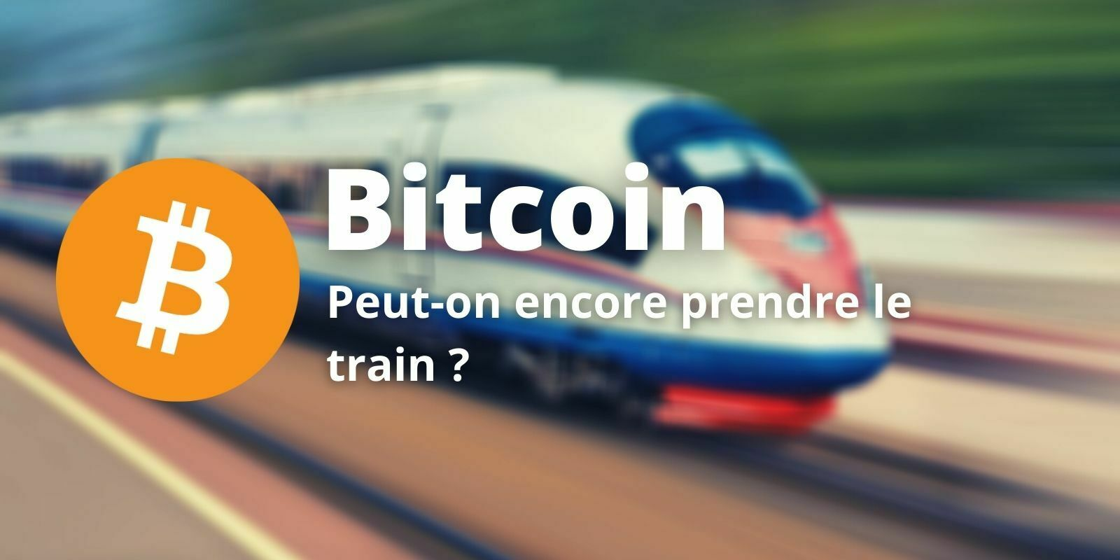 Bitcoin (BTC) - Peut-on encore prendre le train en marche ?