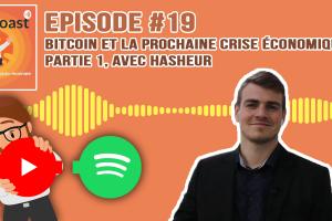 Podcast #19 - Bitcoin et la prochaine crise économique, partie 1, avec Hasheur