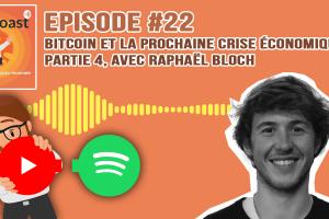 Podcast #22 - Bitcoin et la prochaine crise économique, partie 4, avec Raphaël Bloch