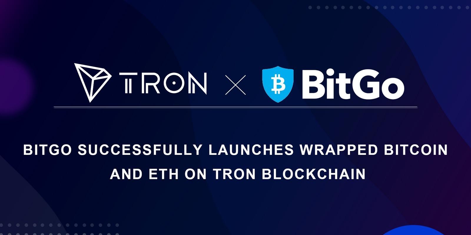 BitGo lance le Wrapped Bitcoin (wBTC) et Ether (wETH) sur la blockchain Tron