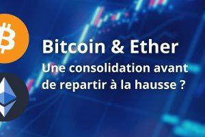 Le Bitcoin (BTC) et l'Ether (ETH) consolident et se stabilisent