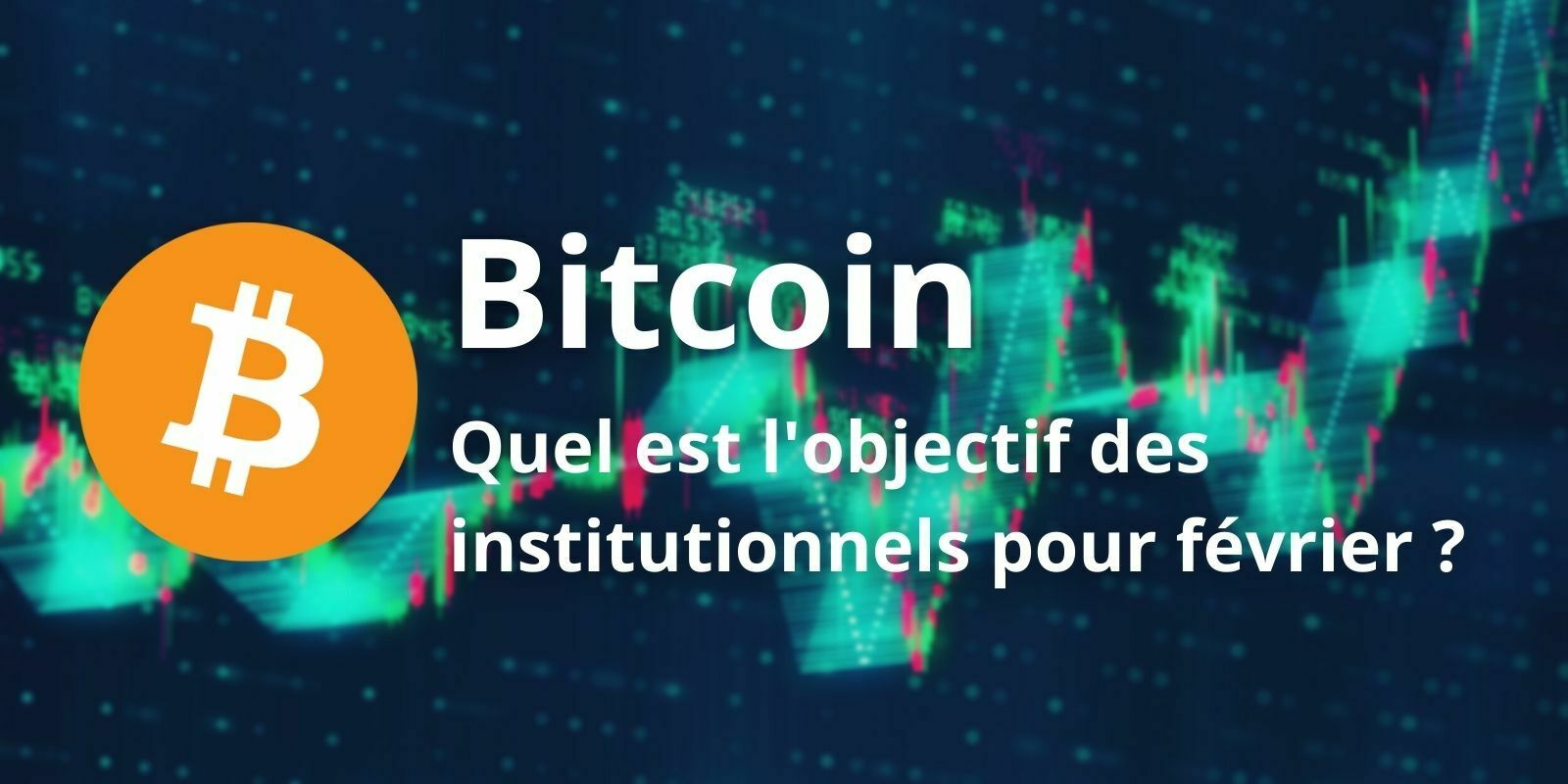 Bitcoin (BTC) - Quel est l'objectif de cours des institutionnels pour février ?