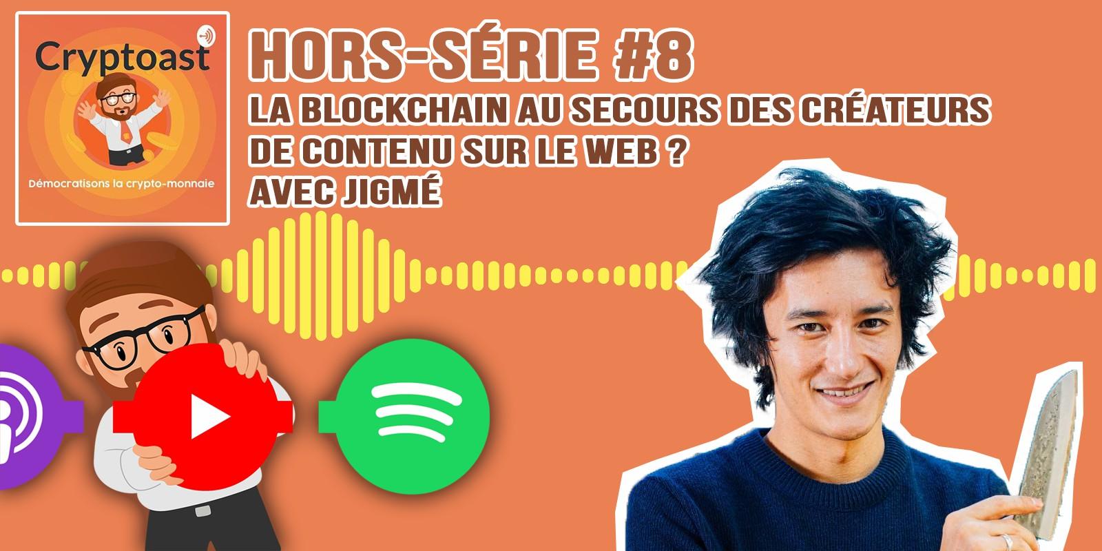Podcast hors-série #8 - La blockchain au secours des créateurs de contenu sur le web, avec Jigmé