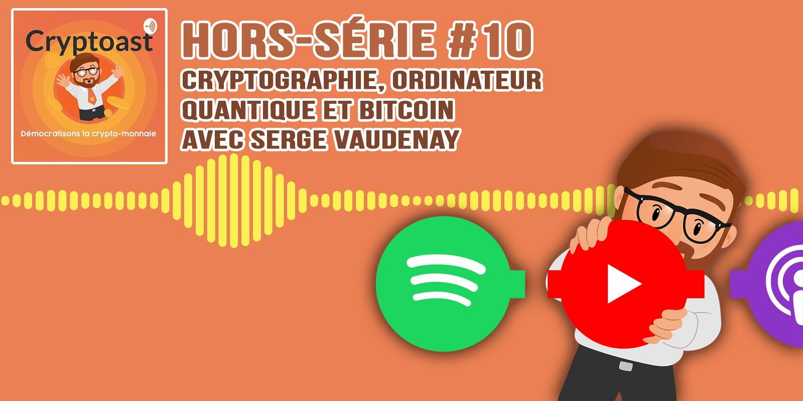 Podcast hors-série #10  - Cryptographie, ordinateur quantique et Bitcoin, avec Serge Vaudenay