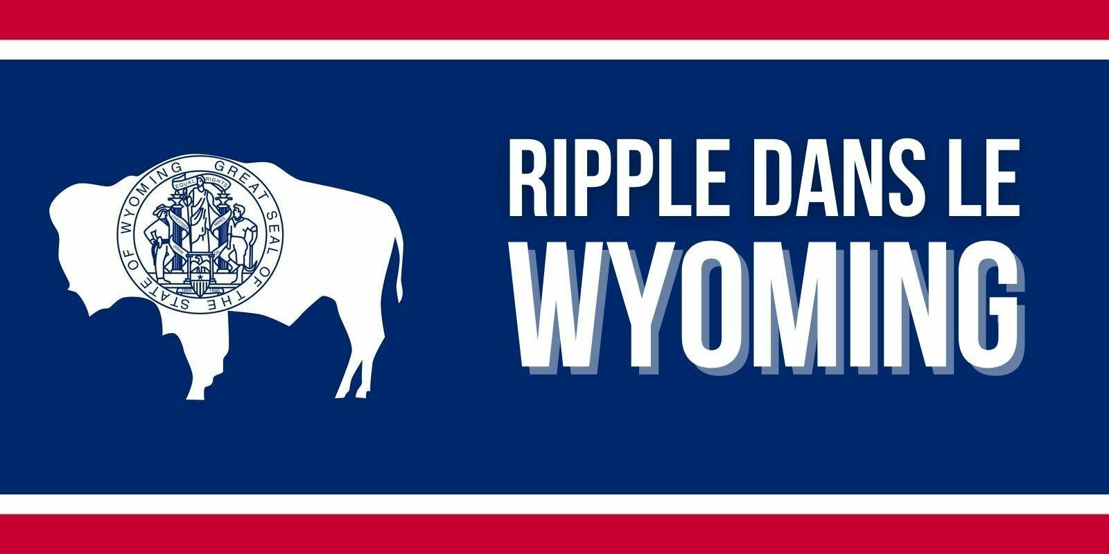 Ripple s'exporte dans le Wyoming, le cours du XRP bondit