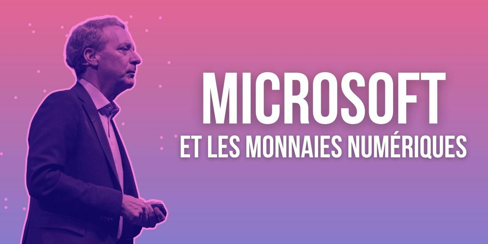Les monnaies numériques sont réservées aux banques, selon le président de Microsoft