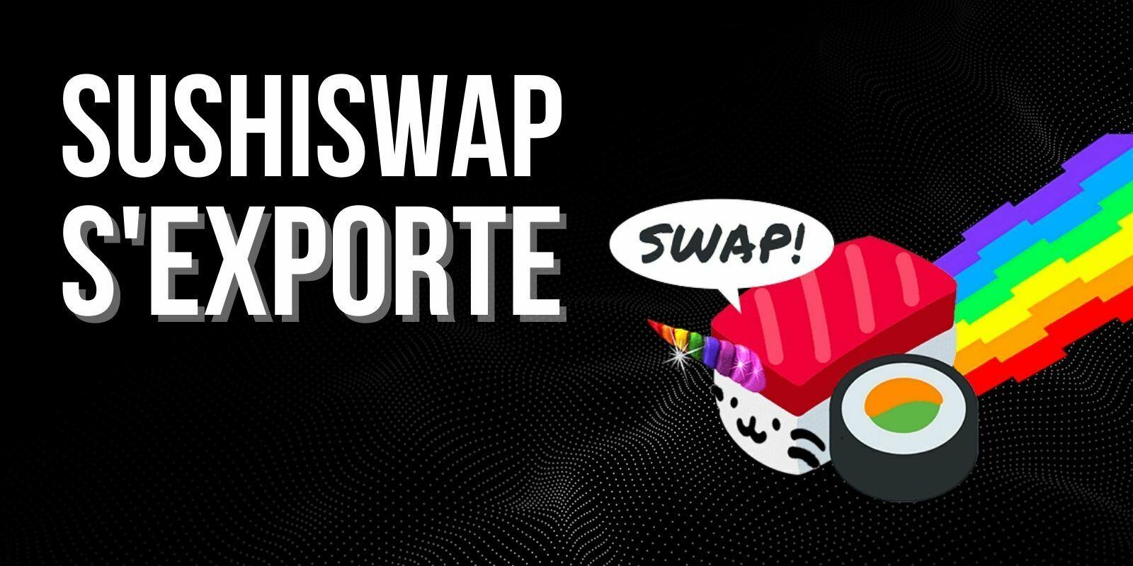 SushiSwap s'exporte sur 5 nouveaux réseaux, dont Binance Smart Chain et Fantom