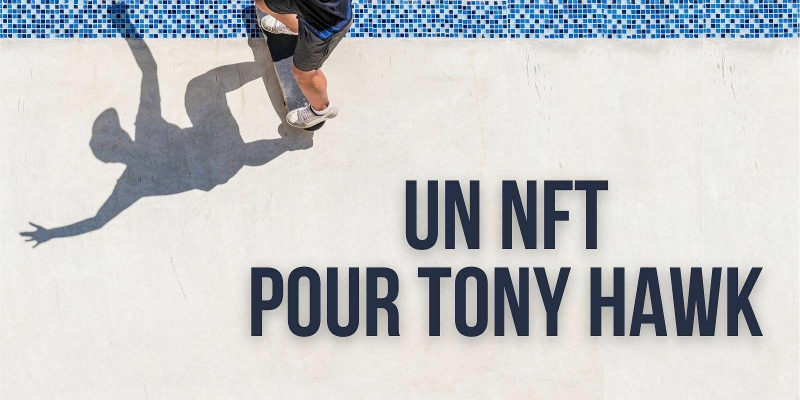 Tony Hawk propose son dernier «540» sous forme de NFT