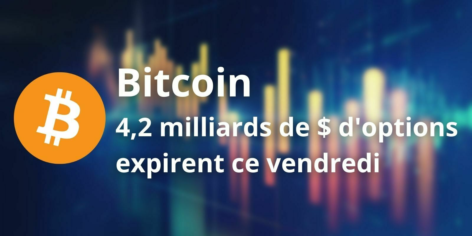 4,2 milliards de dollars d'options sur Bitcoin (BTC) expirent ce vendredi : quel impact ?
