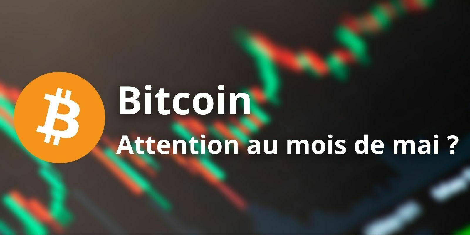 Bitcoin (BTC) – Un mois de mai à haut risque ?