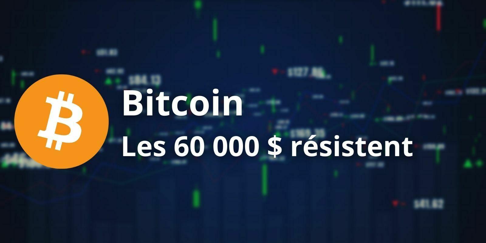 Bitcoin (BTC) - La résistance technique des 60 000 $ ne tombe toujours pas