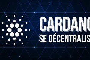 Les blocs de Cardano (ADA) sont maintenant produits de manière décentralisée