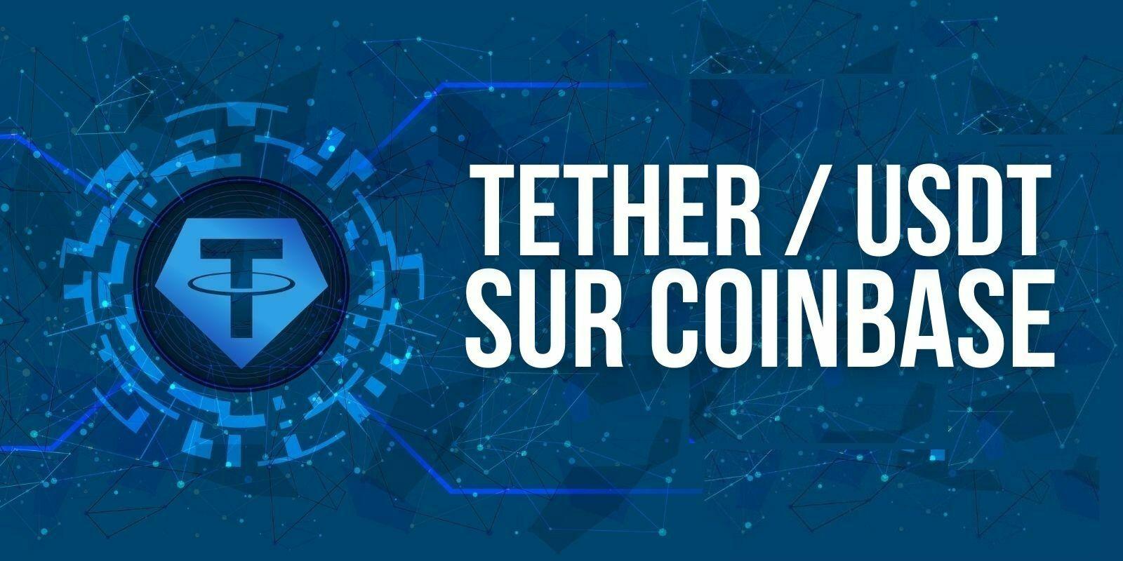 Coinbase Pro intègre finalement le stablecoin Tether (USDT)