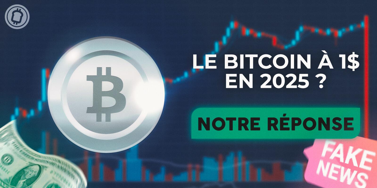 Décryptage - Non, le Bitcoin (BTC) ne sera pas sous le dollar en 2025