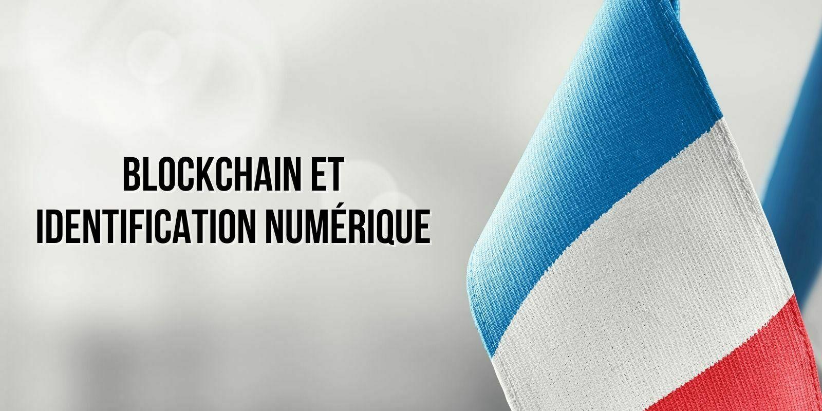 Blockchain et identification numérique – Une révolution en marche pour la France ?