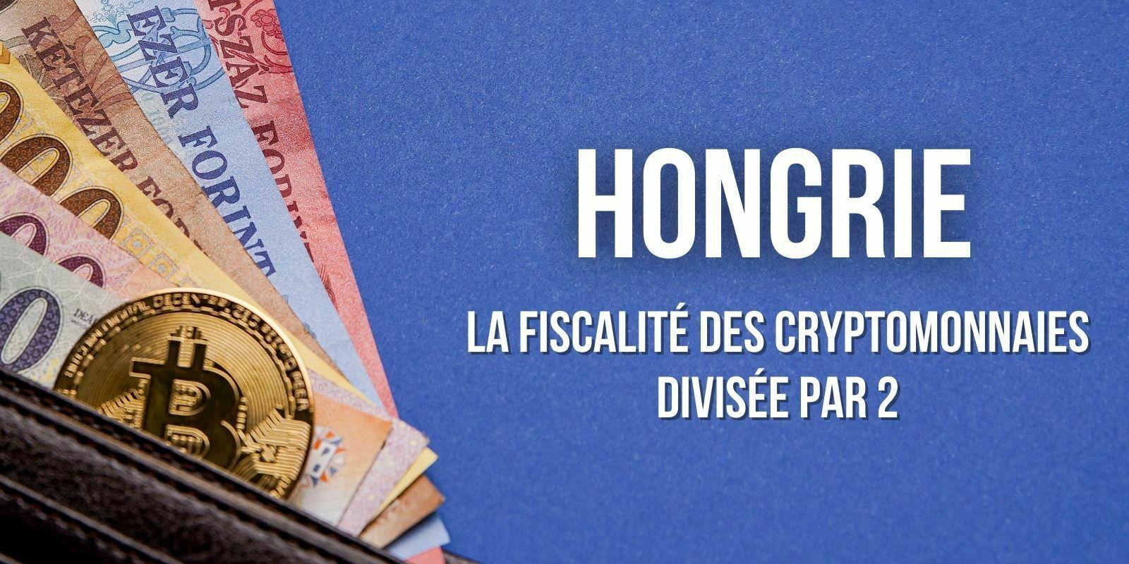 La Hongrie envisage de réduire de moitié l'impôt sur les plus-values en cryptomonnaies