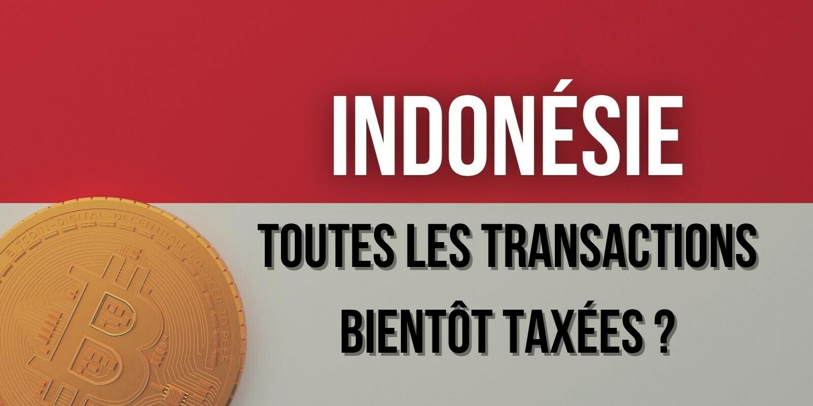 L'Indonésie envisage de taxer toutes les transactions en cryptomonnaies