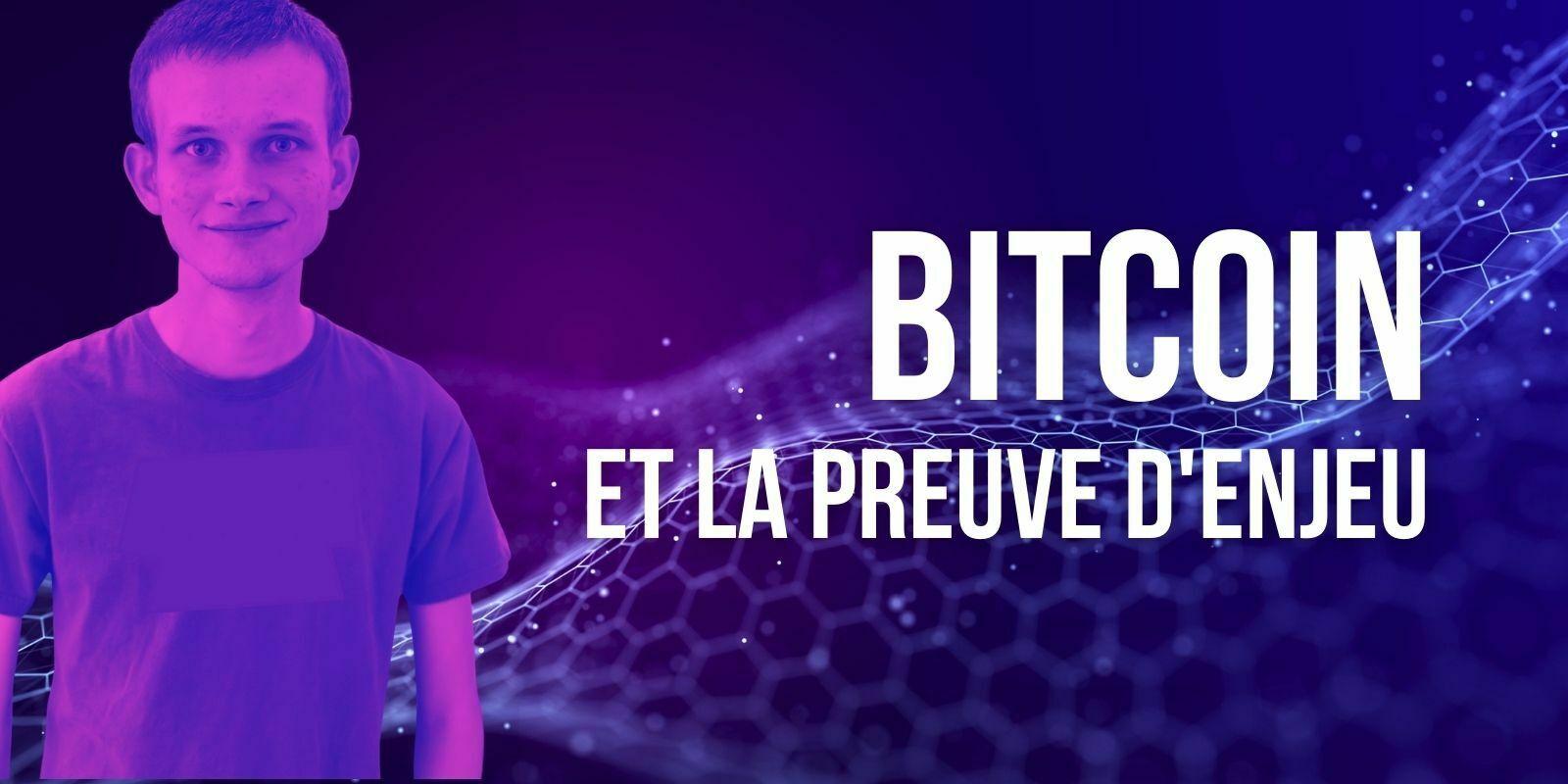 Vitalik Buterin: «La Preuve d'Enjeu est la solution pour Bitcoin (BTC)»