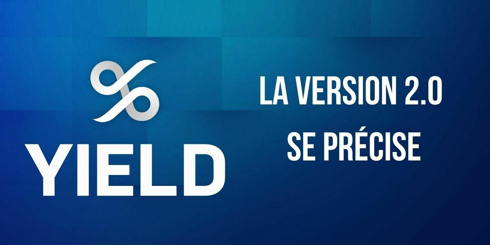 YIELD App (YLD) – La version 2.0 du protocole se précise pendant que l'écosystème continue de s'enrichir