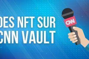 La chaîne de télévision CNN propose des moments forts de l'histoire sous forme de NFT