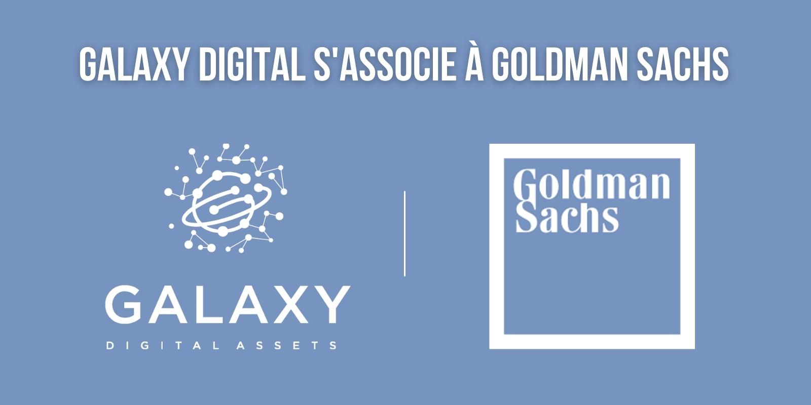 Galaxy Digital fournira de la liquidité pour les contrats à terme sur Bitcoin de Goldman Sachs