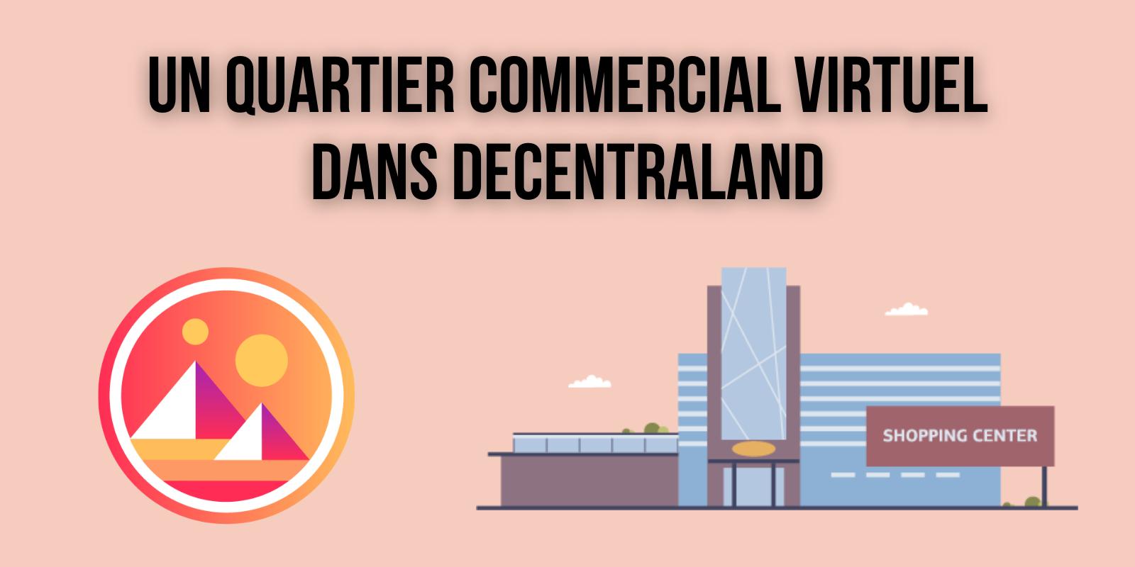 Le terrain vendu 913 000 dollars sur Decentraland (MANA) devient un quartier commercial virtuel