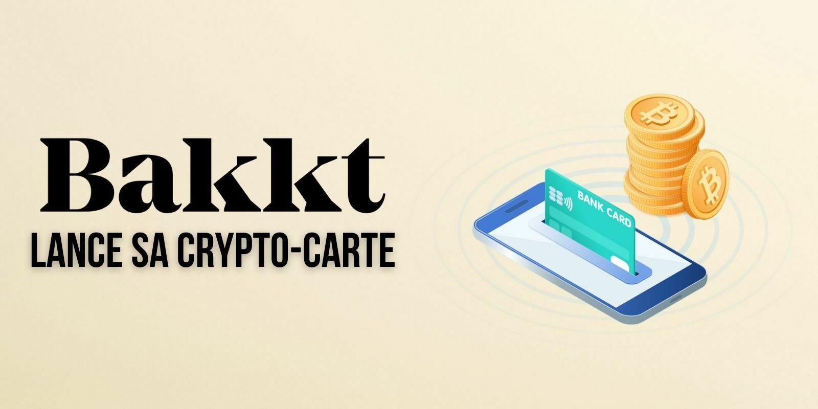 Bakkt lance sa crypto-carte pour « maximiser la capacité des utilisateurs à dépenser leurs actifs numériques »
