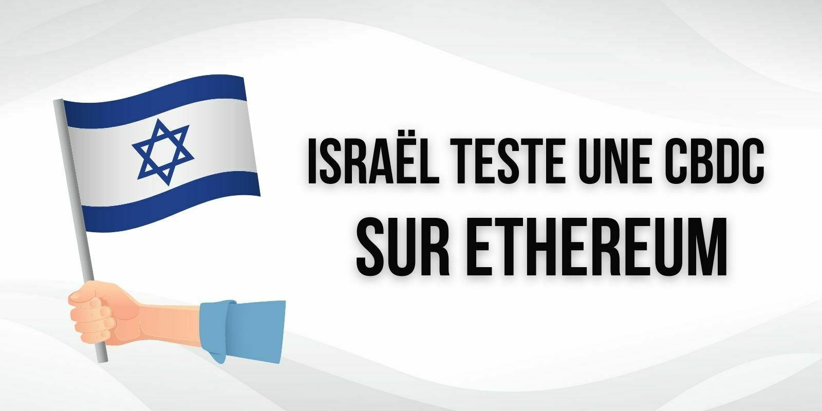 La Banque d'Israël intensifie ses efforts en matière de CBDC avec des tests sur Ethereum (ETH)