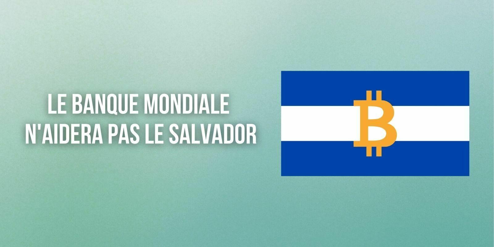 La Banque mondiale refuse d'aider le Salvador pour sa transition vers le Bitcoin (BTC)