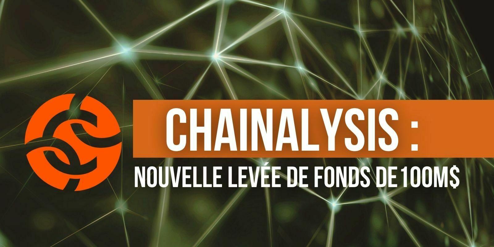 Chainalysis atteint 4,2 milliards de dollars de valorisation après une levée de fonds de 100M$