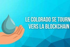 Le Colorado envisage d'utiliser la blockchain pour améliorer sa gestion de l'eau