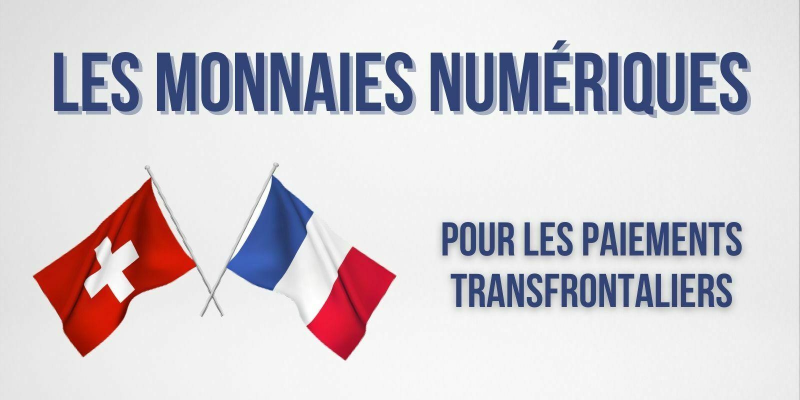 La France et la Suisse expérimentent des monnaies numériques pour les paiements transfrontaliers
