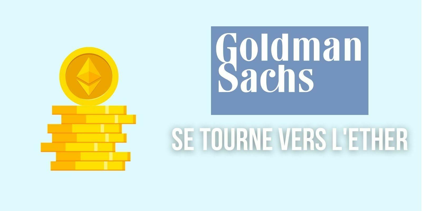 Goldman Sachs envisage de proposer une exposition à l'Ether (ETH) à ses clients