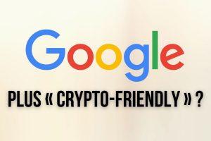 Google lève l'interdiction des publicités pour les portefeuilles de cryptomonnaies et les exchanges