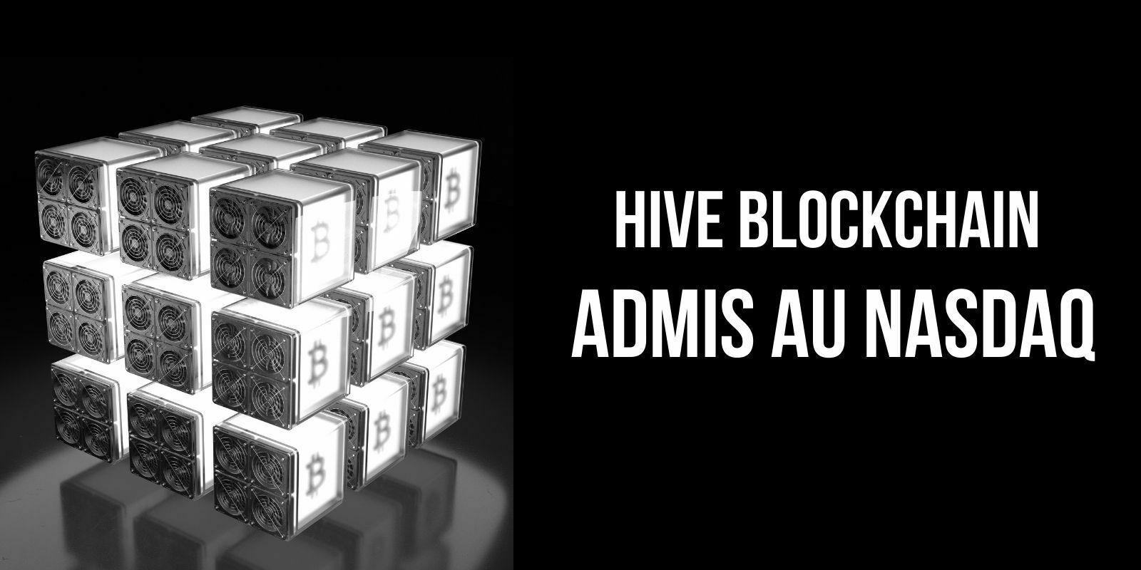 La société de mining Hive Blockchain admise à une cotation au Nasdaq