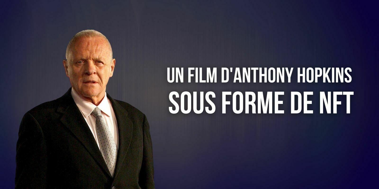 Le prochain film de l'oscarisé Anthony Hopkins « Zéro Contact » sera un NFT