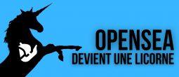 La place de marché NFTs OpenSea clôture une levée de fonds de 100 millions de dollars