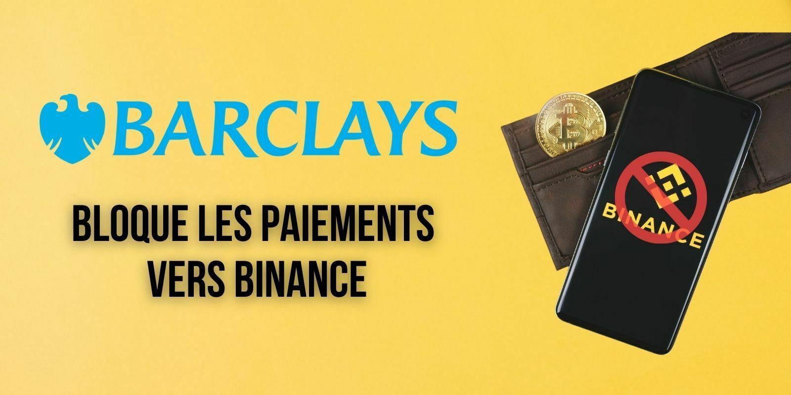 La banque britannique Barclays bloque les paiements vers Binance pour « protéger l'argent » de ses clients