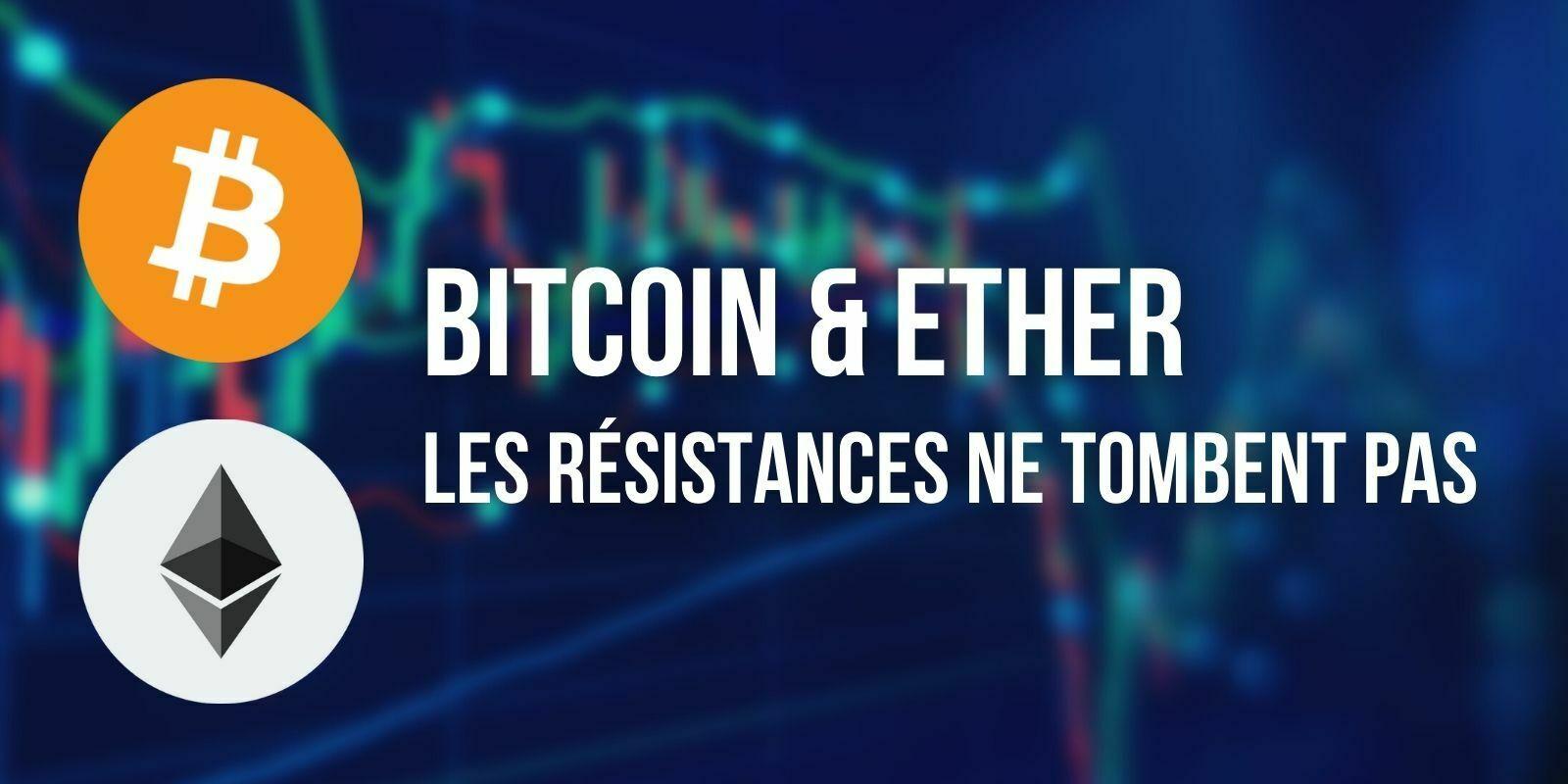 Le Bitcoin (BTC) et l'Ether (ETH) de nouveau rejetés par leur résistance