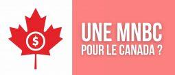 La Banque centrale du Canada sort un rapport favorable à l'élaboration d'une MNBC