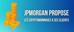 JP Morgan donne le feu vert à ses clients fortunés pour acheter des cryptomonnaies